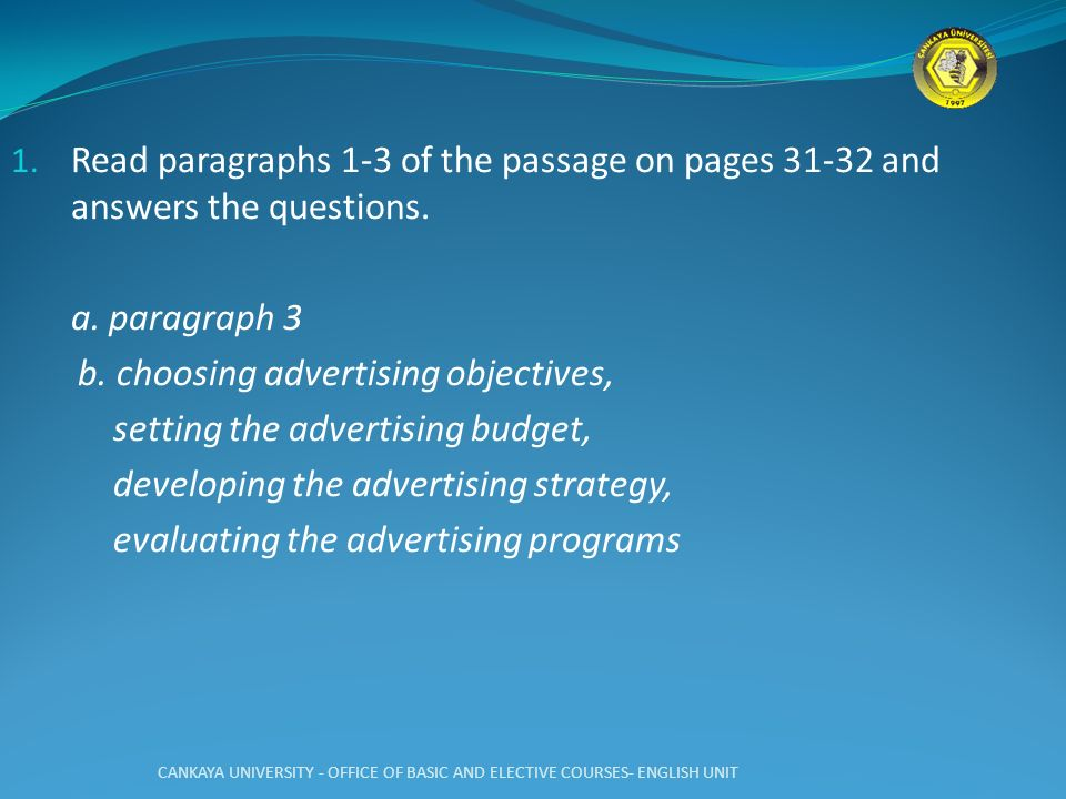 b. choosing advertising objectives, setting the advertising budget,
