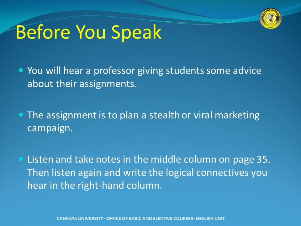 Before You Speak You will hear a professor giving students some advice about their assignments.
