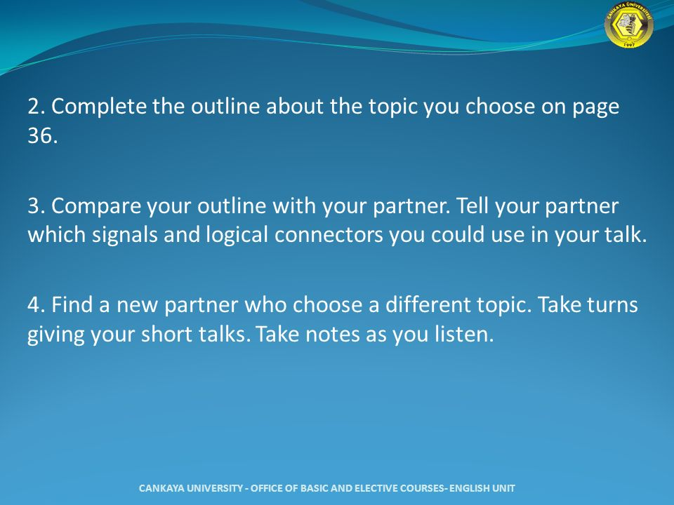 2. Complete the outline about the topic you choose on page 36. 3