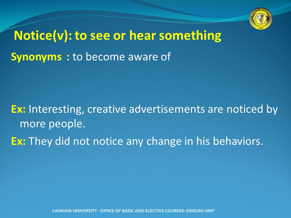 Notice(v): to see or hear something