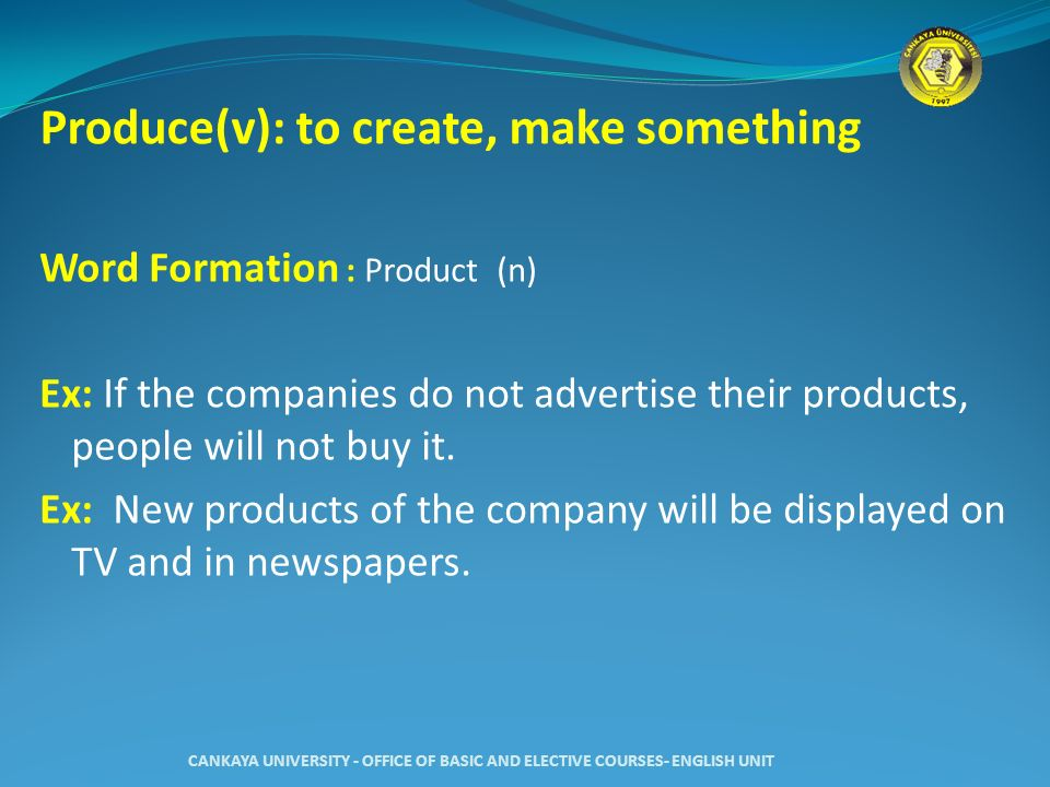 Produce(v): to create, make something