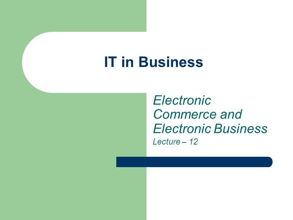 Electronic Commerce and Electronic Business Lecture – 12