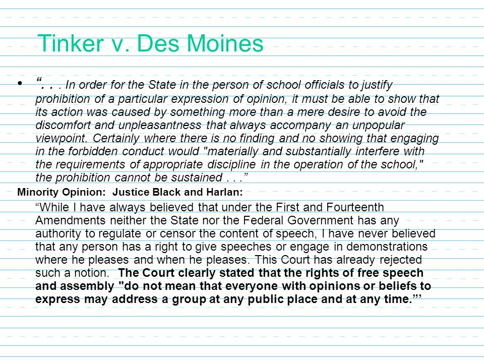 a comparison of tinker versus des moines Essay about tinker v des moines case tinker v des moines independent community school district 393 us 503 it can hardly be argued that either students or teachers shed their constitutional rights to freedom of speech or expression at the schoolhouse gate this was the main argument from justice abe fortas that came into play at the tinker.