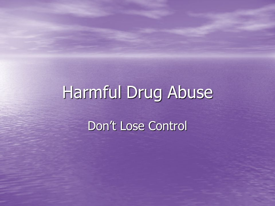Harmful Drug Abuse Don't Lose Control