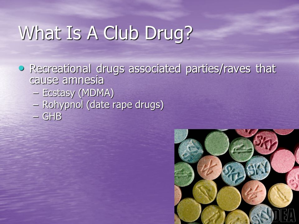 What Is A Club Drug Recreational drugs associated parties/raves that cause amnesia. Ecstasy (MDMA)