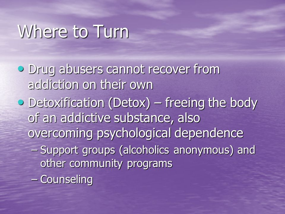 Where to Turn Drug abusers cannot recover from addiction on their own