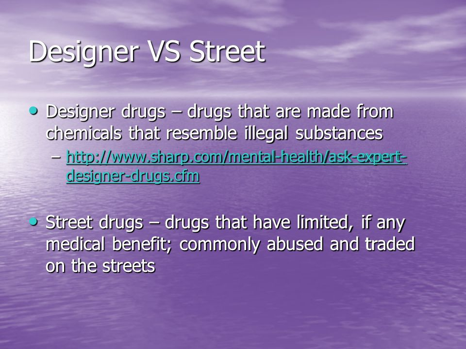 Designer VS Street Designer drugs – drugs that are made from chemicals that resemble illegal substances.