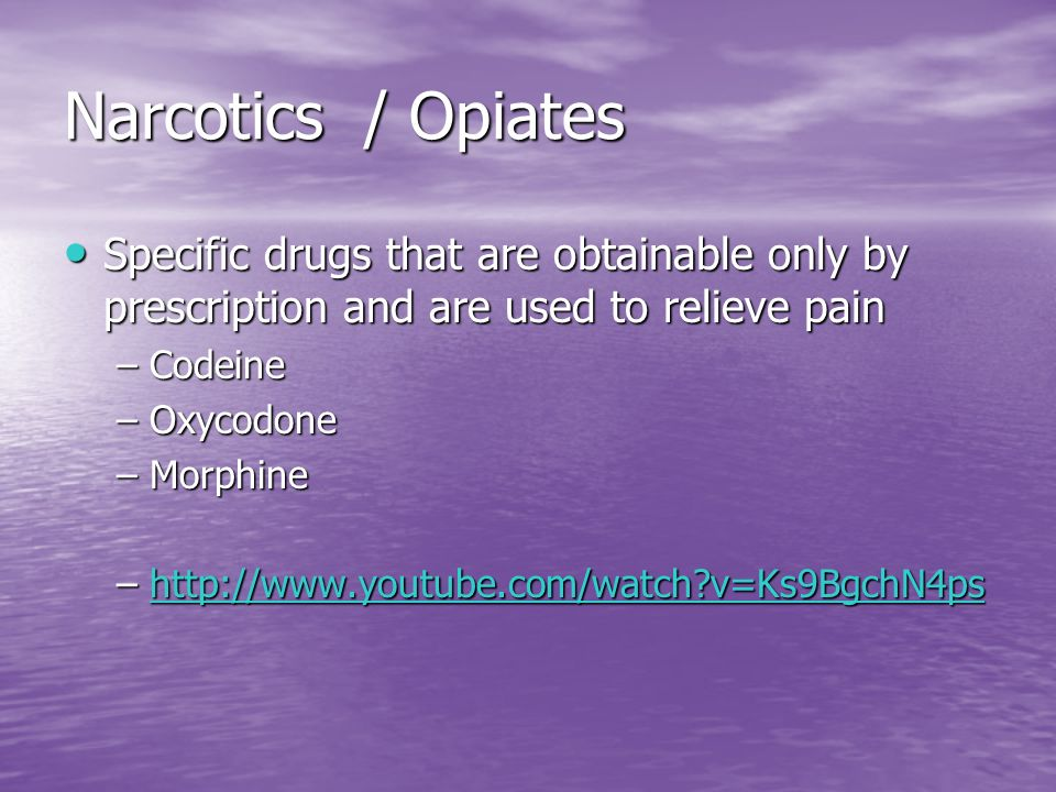Narcotics / Opiates Specific drugs that are obtainable only by prescription and are used to relieve pain.