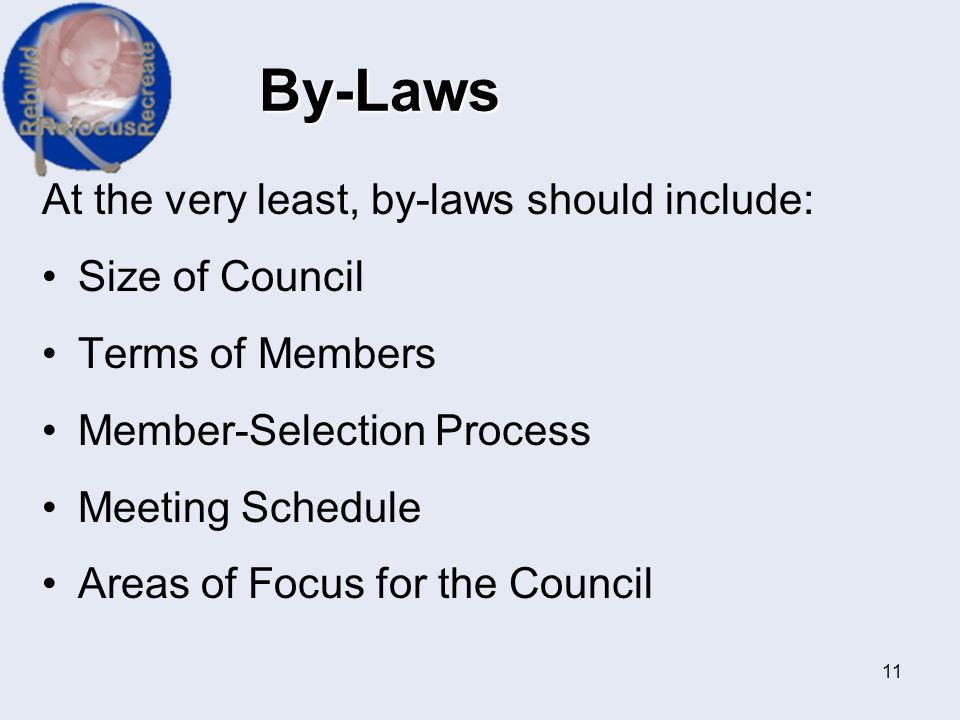 By-Laws At the very least, by-laws should include: Size of Council