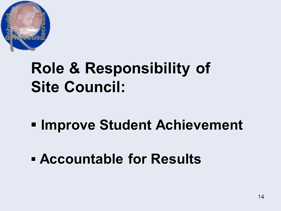 Role & Responsibility of Site Council: ▪ Improve Student Achievement ▪ Accountable for Results