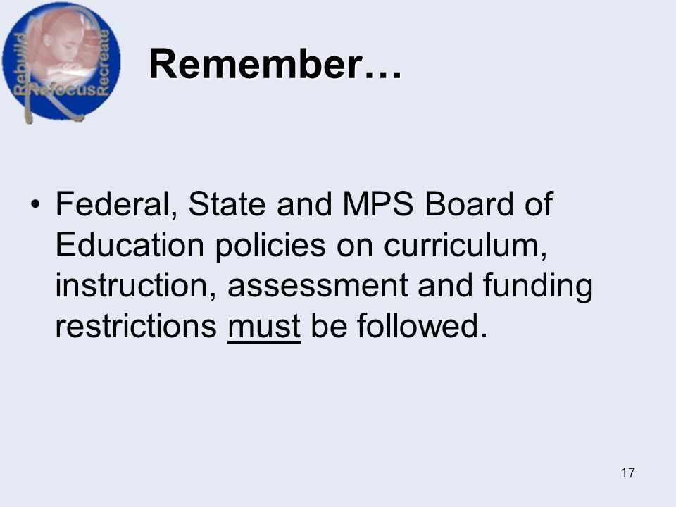 Remember… Federal, State and MPS Board of Education policies on curriculum, instruction, assessment and funding restrictions must be followed.