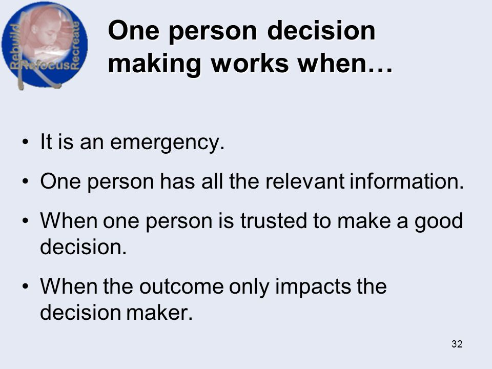 One person decision making works when…