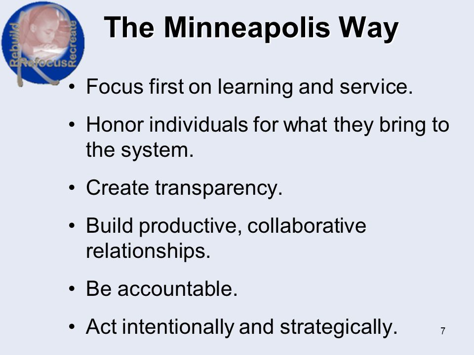 The Minneapolis Way Focus first on learning and service.