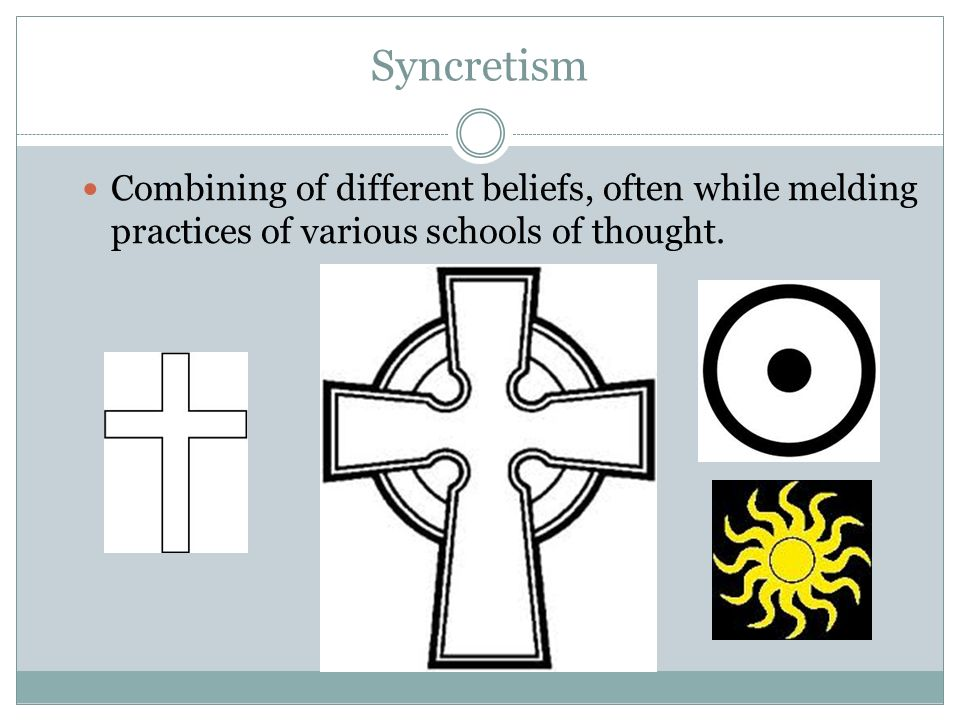 Syncretism Combining of different beliefs, often while melding practices of various schools of thought.