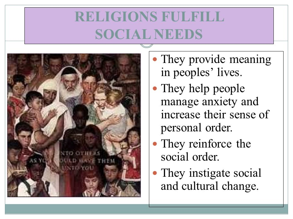RELIGIONS FULFILL SOCIAL NEEDS