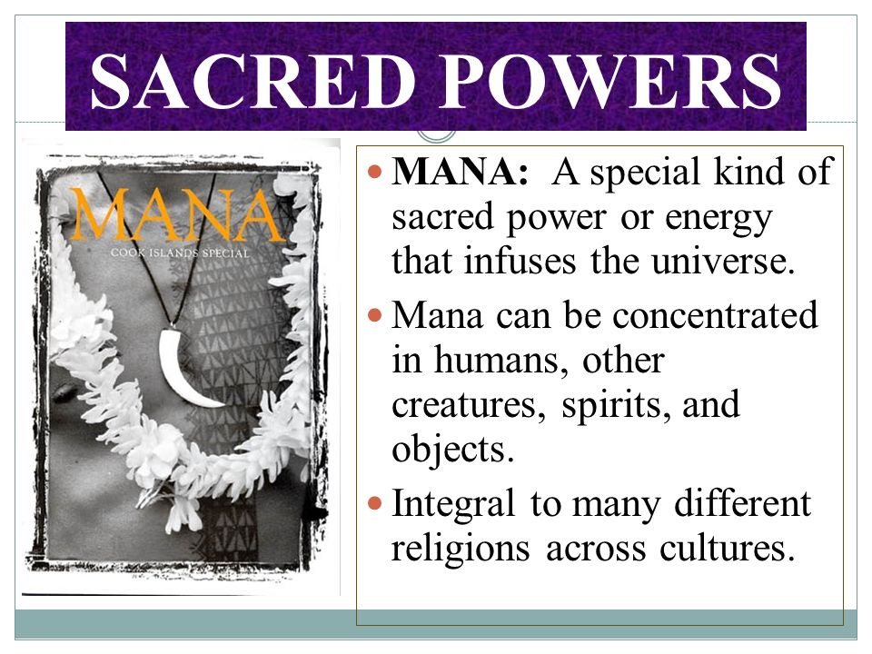 SACRED POWERS MANA: A special kind of sacred power or energy that infuses the universe.