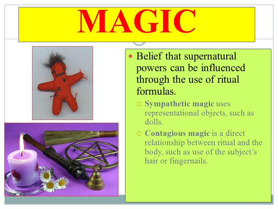 MAGIC Belief that supernatural powers can be influenced through the use of ritual formulas.