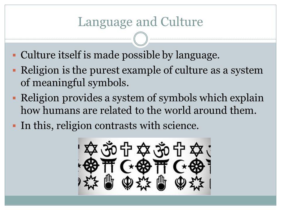 Language and Culture Culture itself is made possible by language.