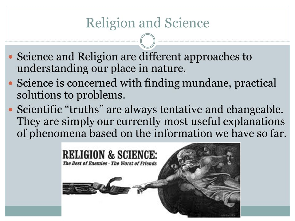 Religion and Science Science and Religion are different approaches to understanding our place in nature.