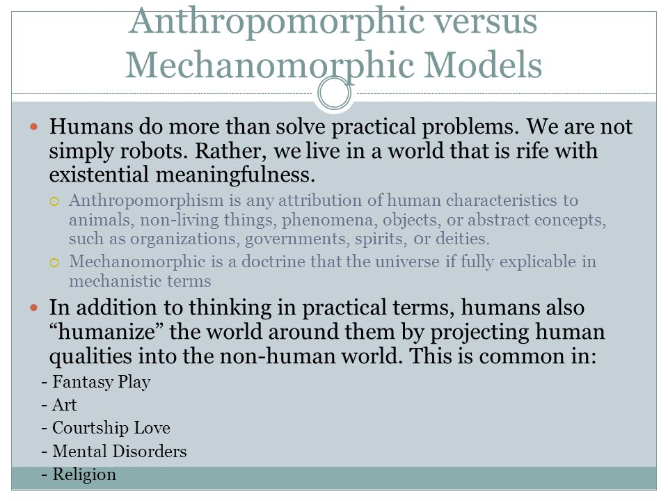 Anthropomorphic versus Mechanomorphic Models