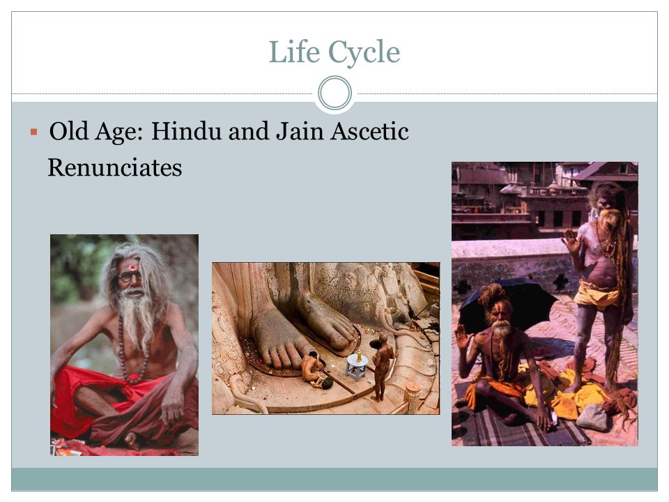 Life Cycle Old Age: Hindu and Jain Ascetic Renunciates