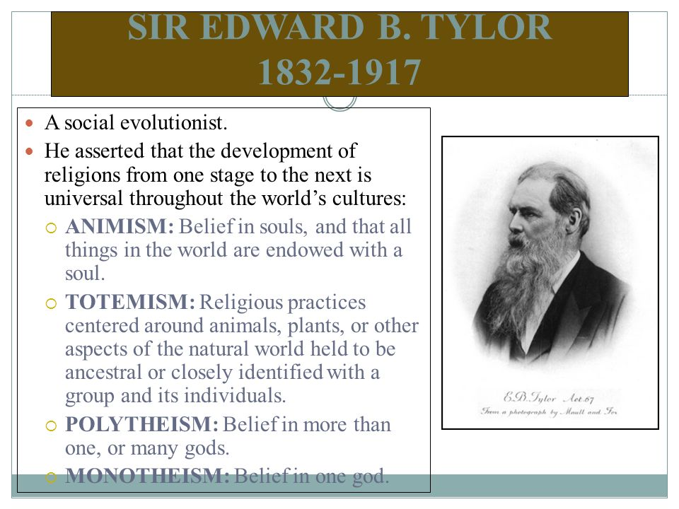 SIR EDWARD B. TYLOR A social evolutionist.