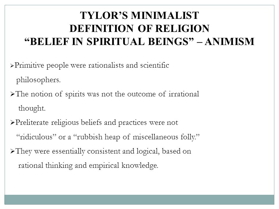 DEFINITION OF RELIGION BELIEF IN SPIRITUAL BEINGS – ANIMISM