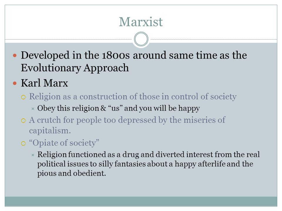 Marxist Developed in the 1800s around same time as the Evolutionary Approach. Karl Marx. Religion as a construction of those in control of society.