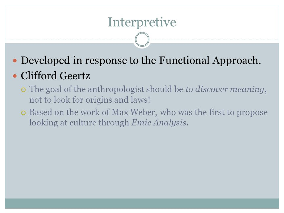 Interpretive Developed in response to the Functional Approach.