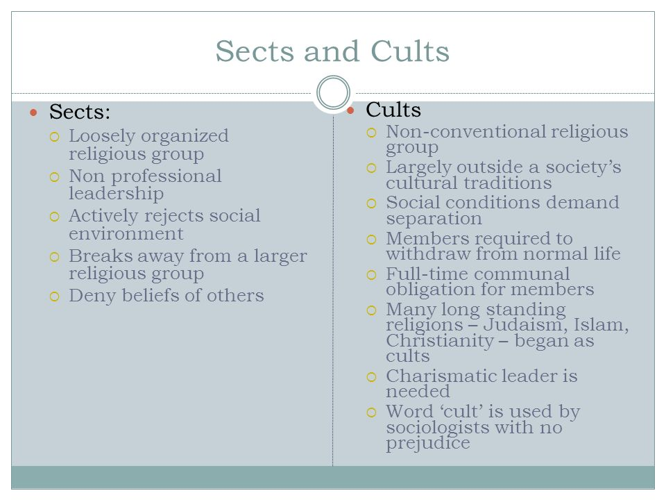 Sects and Cults Sects: Cults Loosely organized religious group