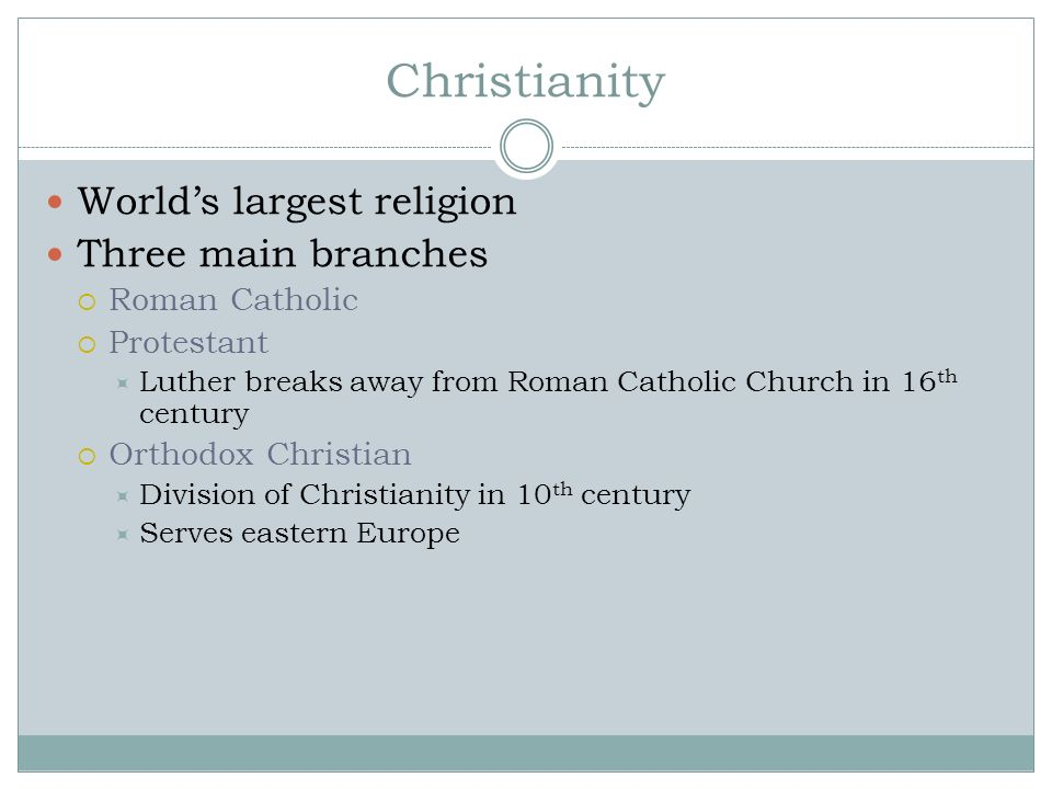 Christianity World's largest religion Three main branches