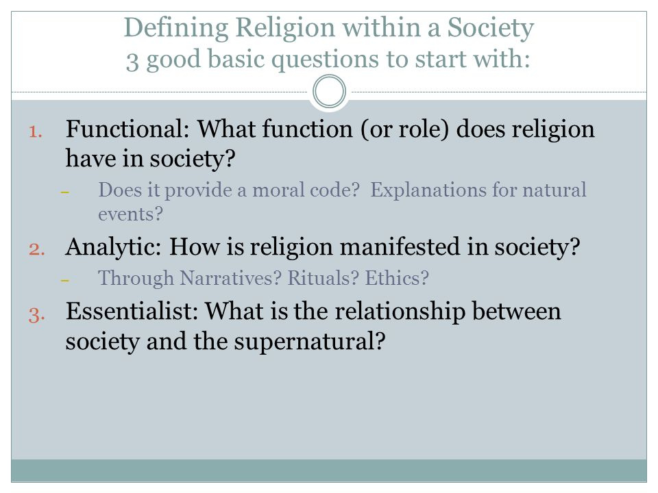 Defining Religion within a Society 3 good basic questions to start with: