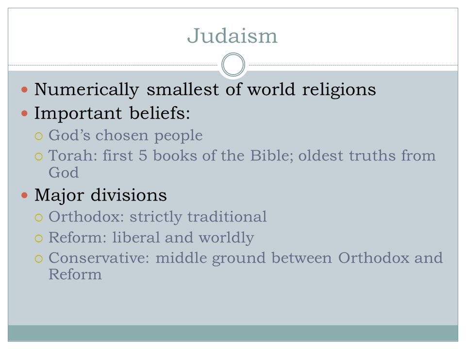 Judaism Numerically smallest of world religions Important beliefs: