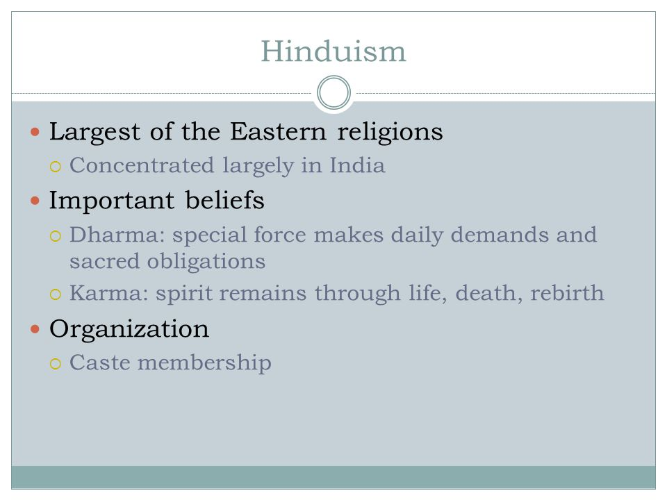 Hinduism Largest of the Eastern religions Important beliefs