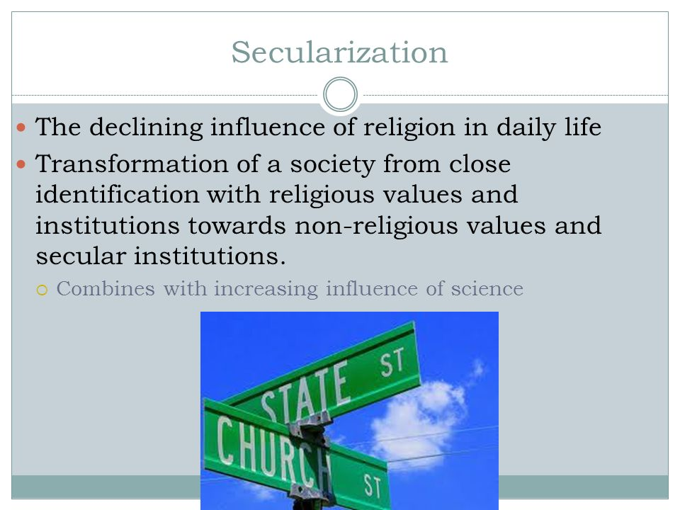 Secularization The declining influence of religion in daily life