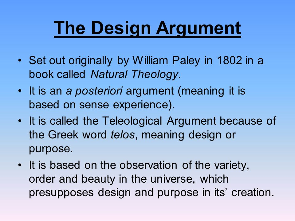 paley design argument essay Teleological argument essays a) hume's criticisms of the design argument destroy paley's case when backed up by the points of other philosophers.