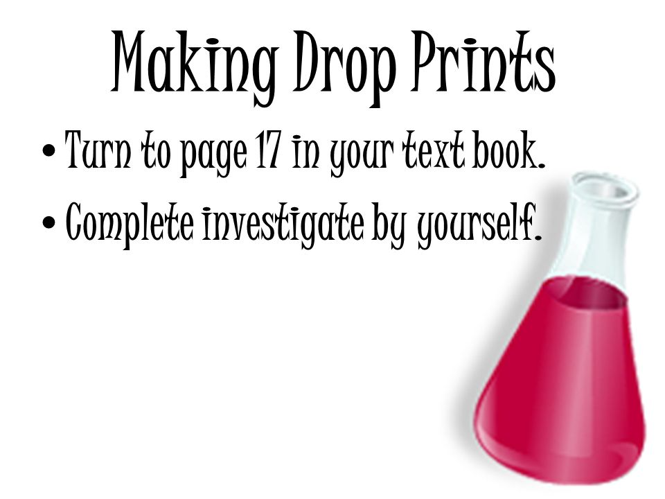Making Drop Prints Turn to page 17 in your text book.