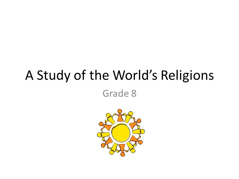the study of world religions Overview rels 204 is a junior-level course designed to acquaint students with  the major religious traditions of the world, and to the academic discipline of.
