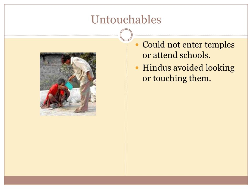 Untouchables Could not enter temples or attend schools.