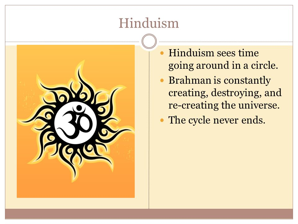 Hinduism Hinduism sees time going around in a circle.