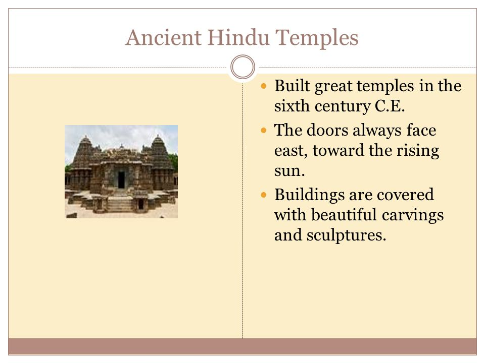 Ancient Hindu Temples Built great temples in the sixth century C.E.