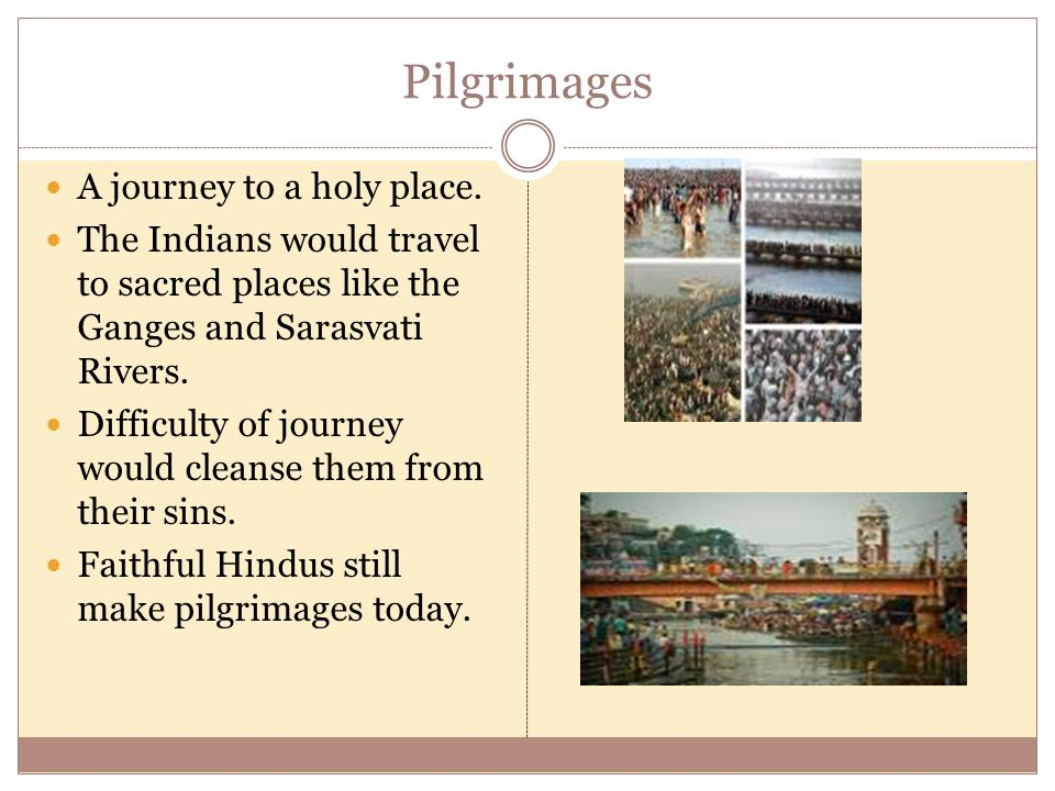 Pilgrimages A journey to a holy place.