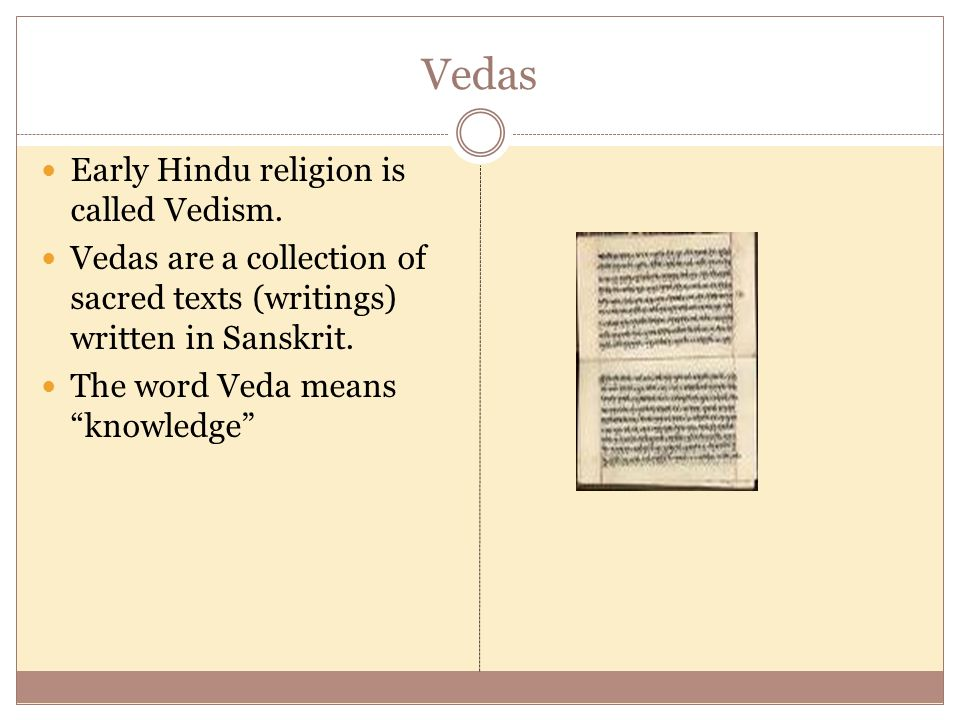 Vedas Early Hindu religion is called Vedism.