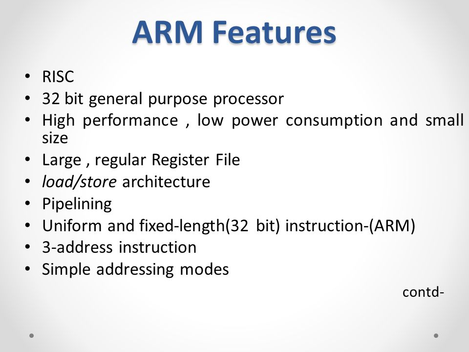 4 ARM Features RISC 32 Bit General Purpose Processor