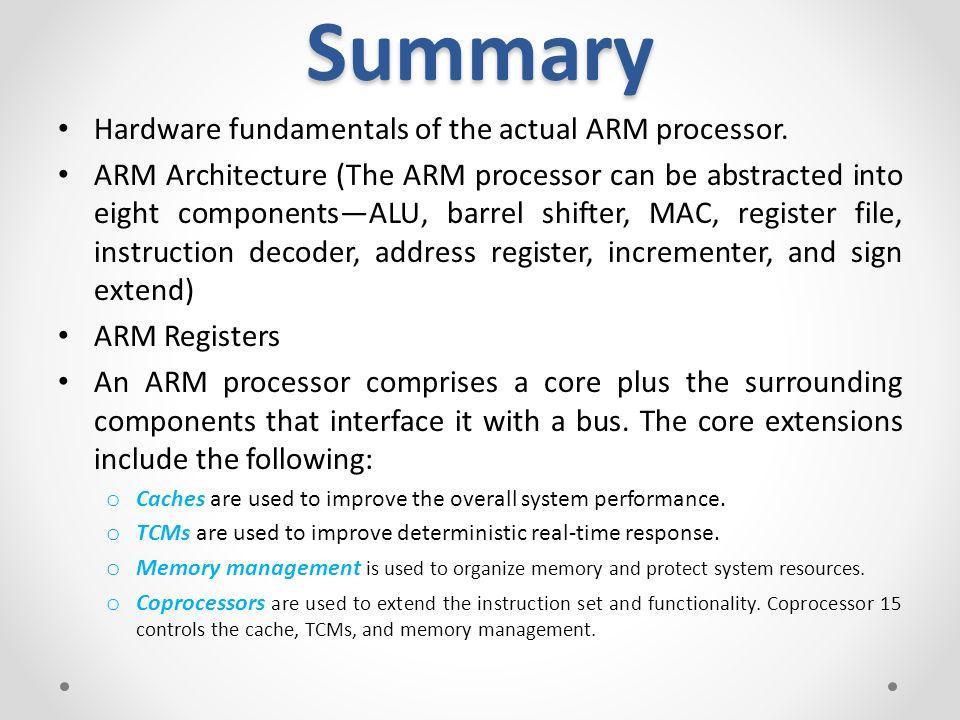 Summary Hardware Fundamentals Of The Actual ARM Processor.