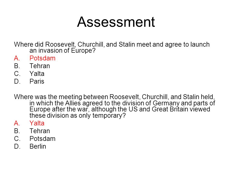 Assessment Where did Roosevelt, Churchill, and Stalin meet and agree to launch an invasion of Europe