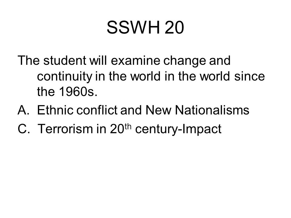 SSWH 20 The student will examine change and continuity in the world in the world since the 1960s. Ethnic conflict and New Nationalisms.