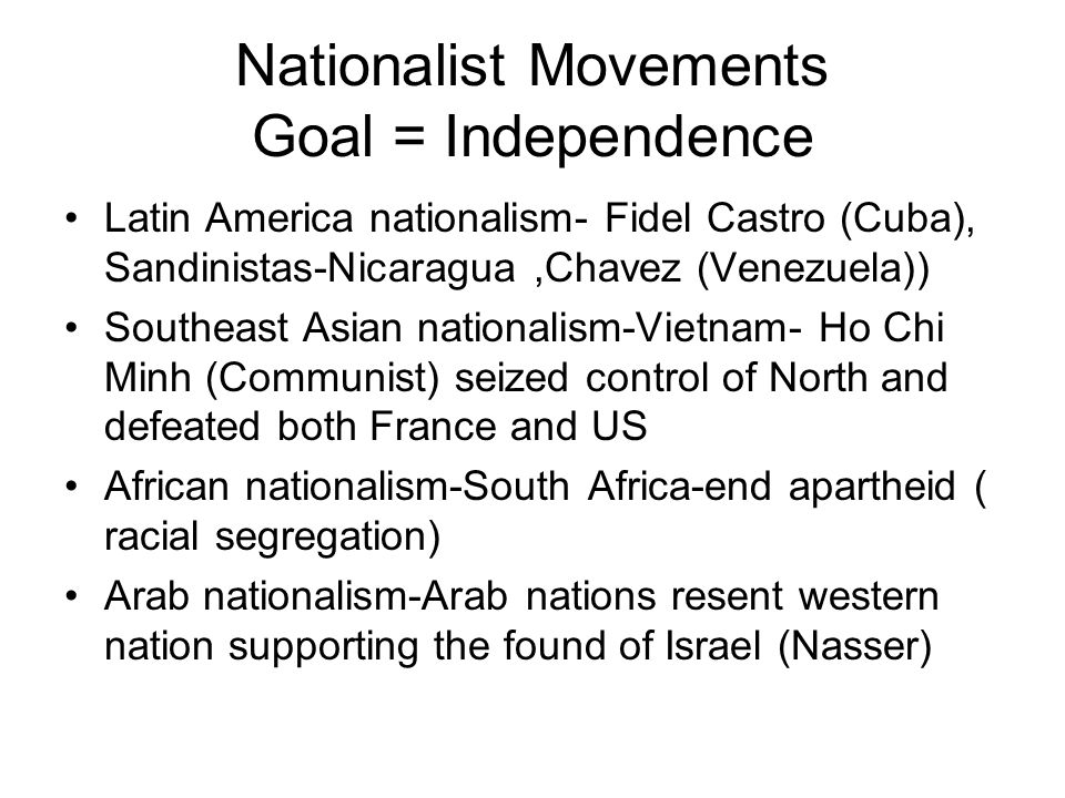 Nationalist Movements Goal = Independence