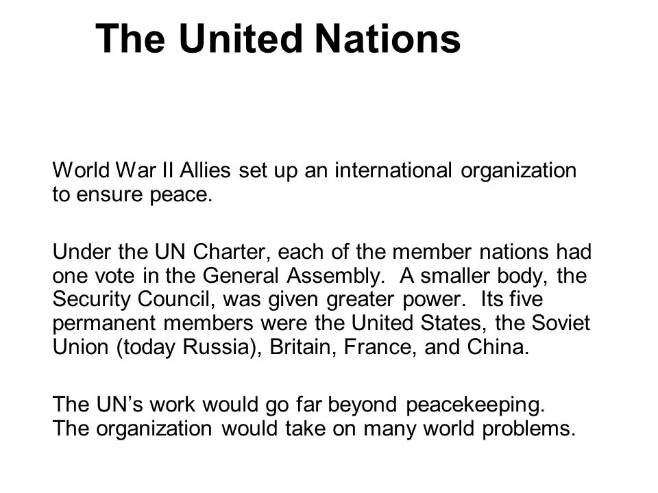 The United Nations 5. World War II Allies set up an international organization to ensure peace.