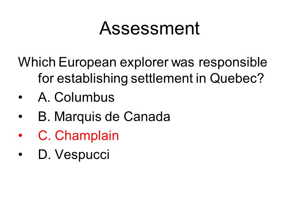 Assessment Which European explorer was responsible for establishing settlement in Quebec A. Columbus.